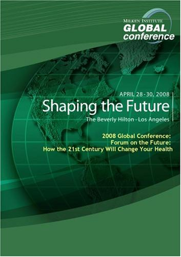2008 Global Conference: Forum on the Future: How the 21st Century Will Change Your Health