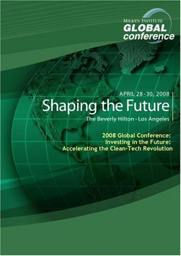 2008 Global Conference: Investing in the Future: Accelerating the Clean-Tech Revolution