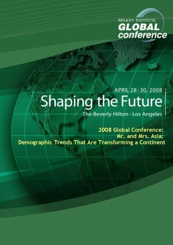 2008 Global Conference: Mr. and Mrs. Asia: Demographic Trends That Are Transforming a Continent