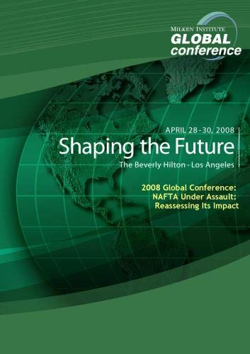 2008 Global Conference: NAFTA Under Assault: Reassessing Its Impact