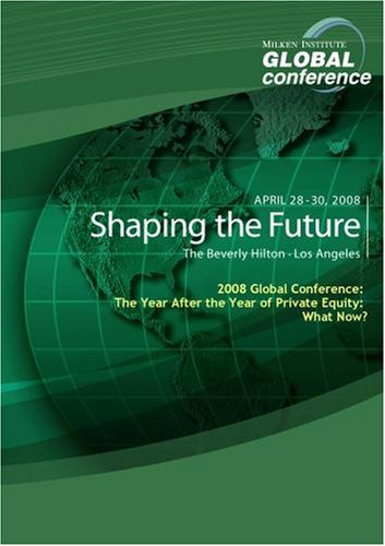 2008 Global Conference: The Year After the Year of Private Equity: What Now?