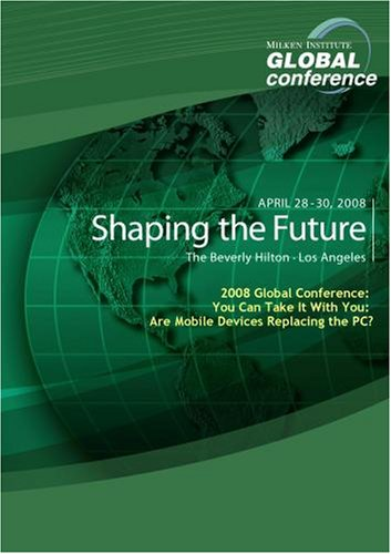2008 Global Conference: You Can Take It With You: Are Mobile Devices Replacing the PC?
