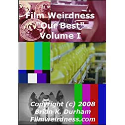 Film Weirdness - &quot;Our Best&quot; Volume I
