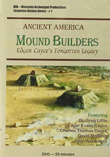 Mound Builders: Edgar Cayce's Forgotten Legacy