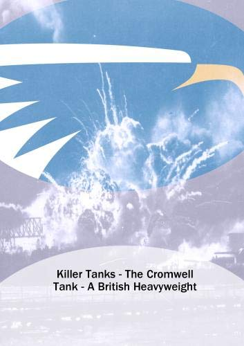 Killer Tanks - The Cromwell Tank - A British Heavyweight
