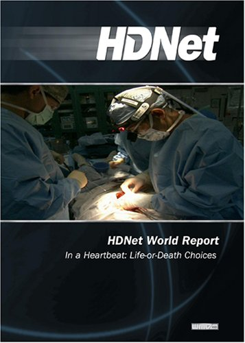 HDNet World Report #607: In a Heartbeat: Life-or-Death Choices (WMVHD)