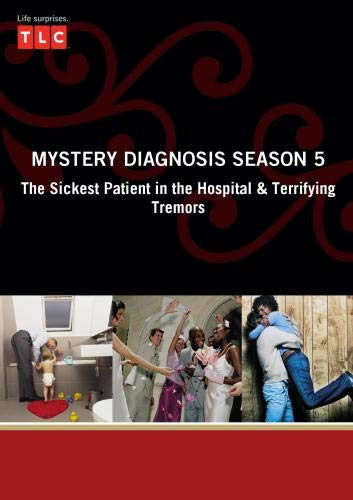 Mystery Diagnosis Season 5 - The Sickest Patient in the Hospital & Terrifying Tremors