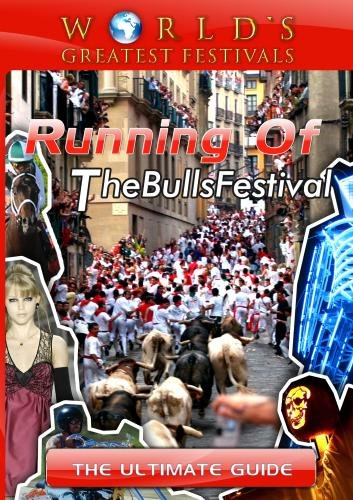 World's Greatest Festivals  The Ultimate Guide to Running of The Bulls Festival