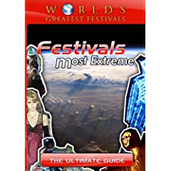 World's Greatest Festivals Festivals Most Extreme The Ultimate Guide