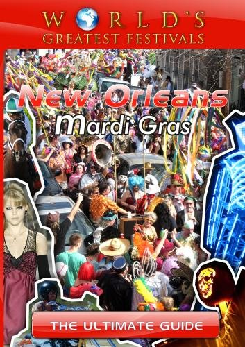 World's Greatest Festivals  The Ultimate Guide to New Orleans Mardi Gras