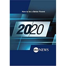 ABC News 20/20 How to be a Better Parent