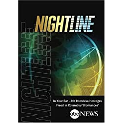 ABC News Nightline  In Your Ear - Job Interview/Hostages Freed in Columbia/'Bromances'