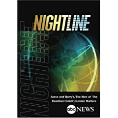 ABC News Nightline Steve and Barry's/The Men of 'The Deadliest Catch'/Gender Matters