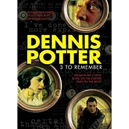 Dennis Potter: 3 to Remember