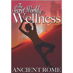 Secret World of Wellness: Ancient Rome