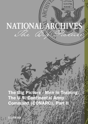 The Big Picture - Men in Training: The U.S. Continental Army Command (CONARC), Part II
