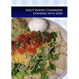 Gout Hater's Cookbook: Cooking With Jodi