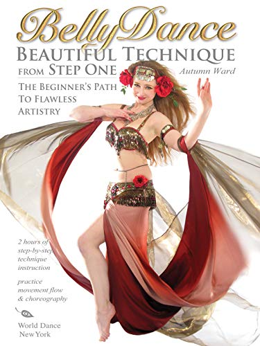 Bellydance: Beautiful Technique from Step One - The Beginner's Path to Flawless Artistry