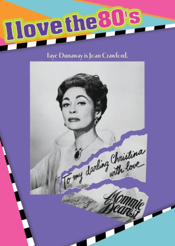 Mommie Dearest: I Love the 80's Edition
