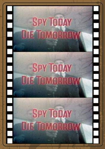 SPY TODAY, DIE TOMORROW