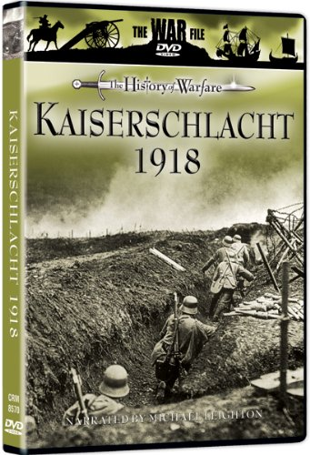 The War File: The History of Warfare - Kaiserschlacht 1918