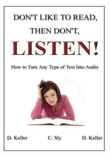 Don't Like to Read, Then Don't, Listen!: How to Turn Any Type of Text Into Audio Files (DVD)