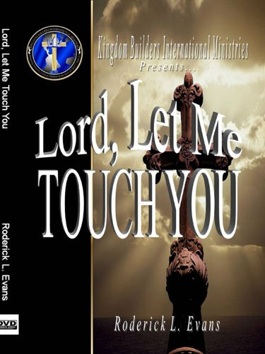 Lord, Let Me Touch You