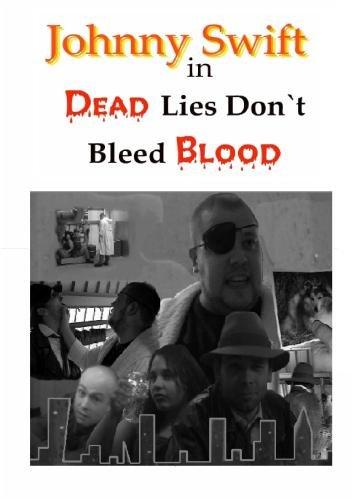 Johnny Swift in Dead Lies Don't Bleed Blood