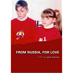 From Russia, For Love (College/Library Use/No public presentation)