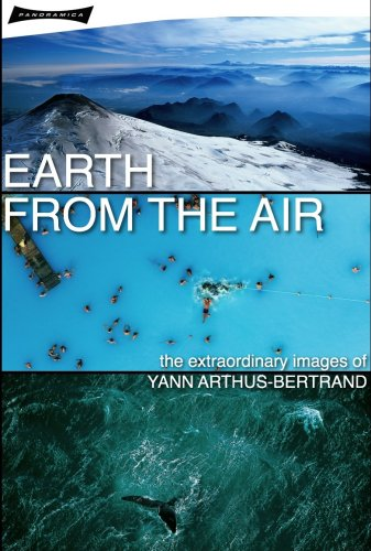 Earth from the Air: The Extraordinary Images of Yann Arthus-Bertrand