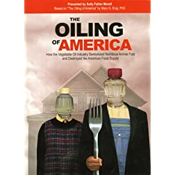 The Oiling of America: How the Vegetable Oil Industry Demonized Nutritious Animal Fats and Destroyed the American Food Supply