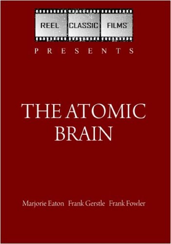 The Atomic Brain (Monstrosity) (1964)