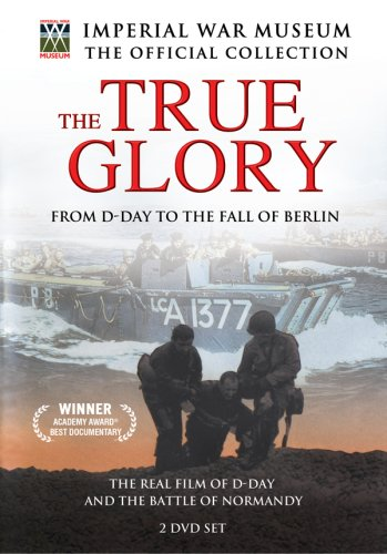 The True Glory - From D-Day to the Fall of Berlin