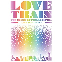Love Train: The Sound of Philadelphia - Live in Concert