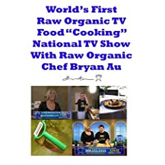 """World's First Raw Organic Food """"Cooking"""" TV Show"""