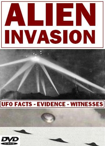 Alien Invasion: UFO Facts - Evidence - Witnesses