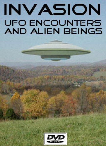 Invasion: UFO Encounters and Alien Beings