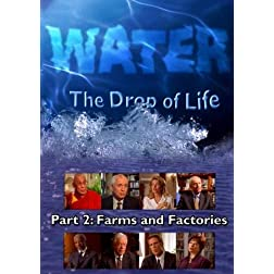 Water, The Drop of Life: Fuel For Farms and Factories