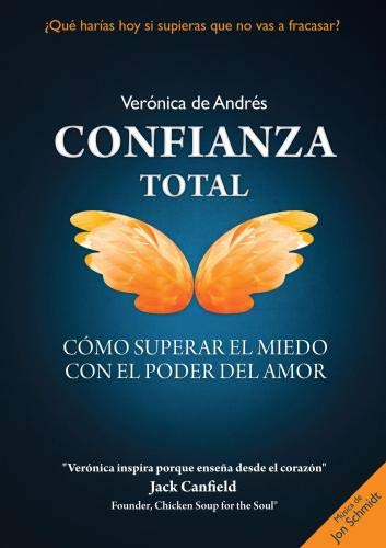 CONFIANZA TOTAL - C�mo superar el miedo con el Poder del Amor