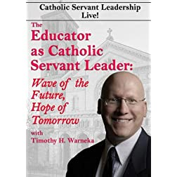 The Educator as Catholic Servant Leader: Wave of the Future, Hope of Tomorrow