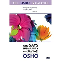 The Osho Collection, Vol. 1: Who Says Humanity Needs Saving?