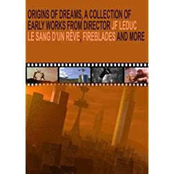 Origins of Dreams: a collection of early works from director JF Leduc