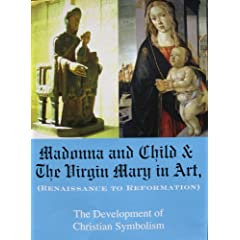 Madonna and Child & The Virgin Mary in Art (Renaissance to Reformation) The Development of Christian Symbolism