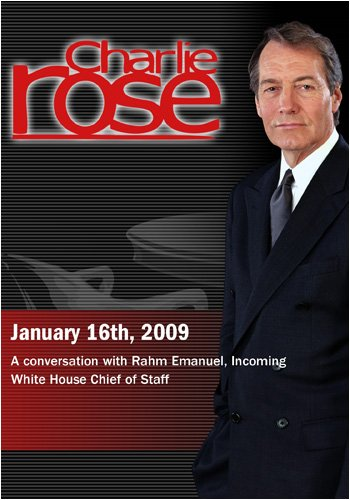 Charlie Rose - Rahm Emanuel (January 16, 2009)