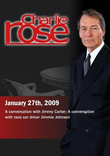 Charlie Rose -  Jimmy Carter / Jimmie Johnson (January 27, 2009)