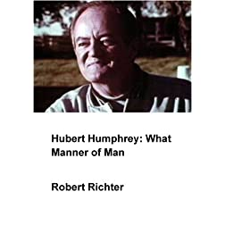 Hubert Humphrey: What Manner of Man (Institutional: Colleges/Universities)