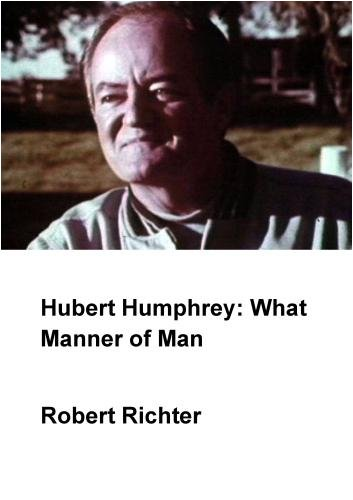 Hubert Humphrey: What Manner of Man (Institutional: HS/Libraries/Community Groups)