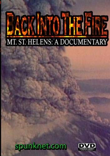 Back Into the Fire; Mt. St. Helens: A Documentary