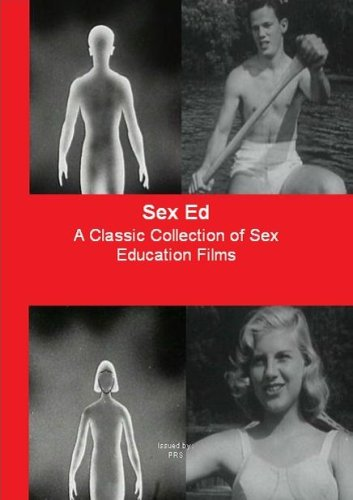 Sex Ed ; A Classic Collection of Sex Education Films