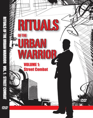 Rituals of the Urban Warrior: The Ultimate Guide to Surviving a Violent Street Attack